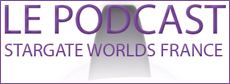 Stargate Worlds - 6ème podcast Stargate Worlds France
