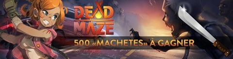 Dead Maze - Distribution : 500 codes pour débloquer la « Machete » de Dead Maze