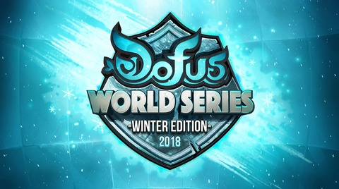 Dofus - Dofus World Series | Winter Edition 2018 | Premières Infos !
