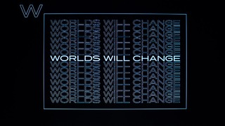 Worlds will change