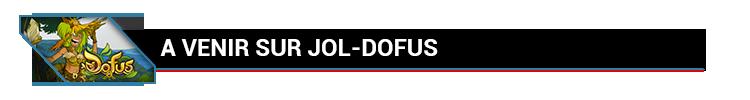JOL-DOFUS : A venir